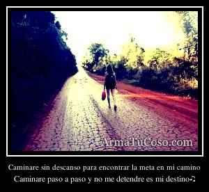 Caminare sin descanso para encontrar la meta en mi camino