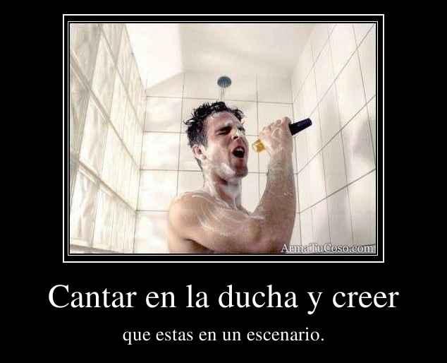 Cantar en la ducha y creer