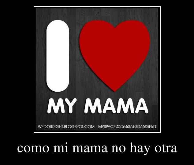 como mi mama no hay otra