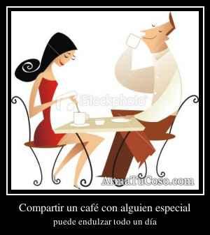 Compartir un café con alguien especial