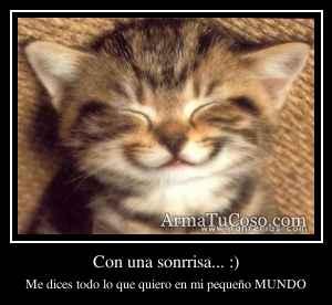 Con una sonrrisa... :)