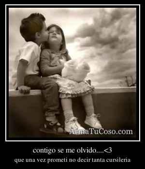contigo se me olvido....<3