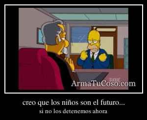 creo que los niños son el futuro...