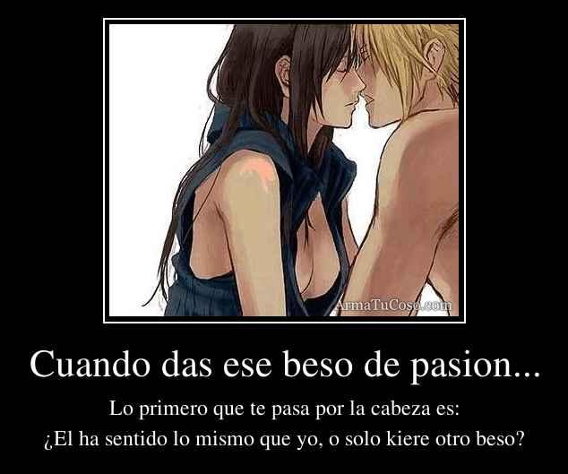 Cuando das ese beso de pasion...