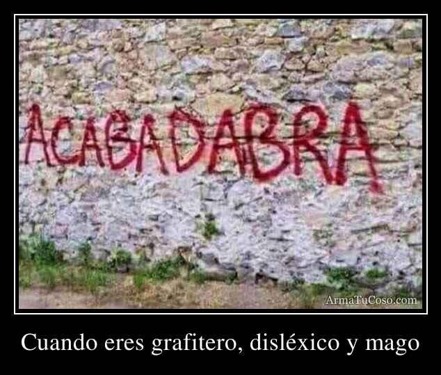 Cuando eres grafitero, disléxico y mago