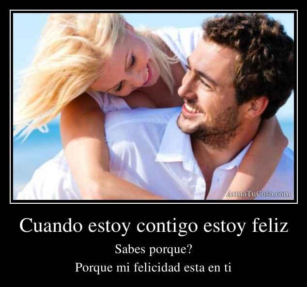 Cuando estoy contigo estoy feliz