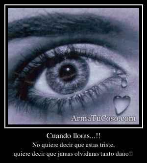 Cuando lloras...!!