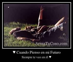 ♥ Cuando Pienso en mi Futuro