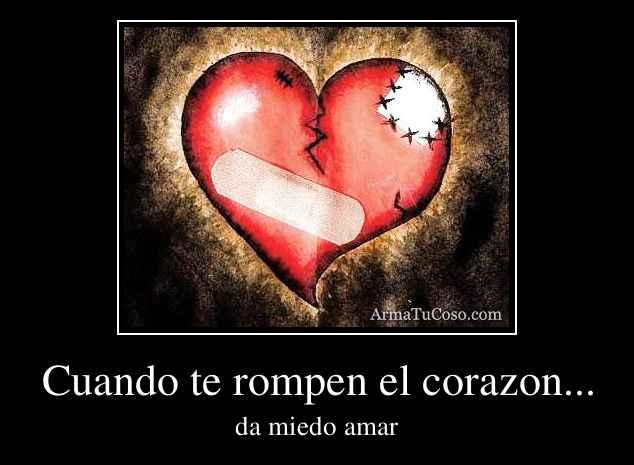Cuando te rompen el corazon...