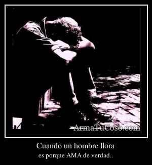 Cuando un hombre llora