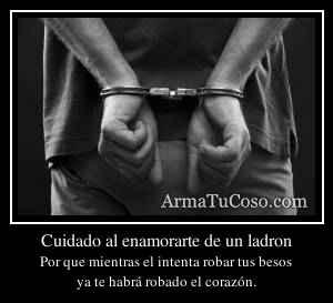 Cuidado al enamorarte de un ladron