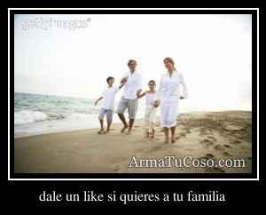 dale un like si quieres a tu familia
