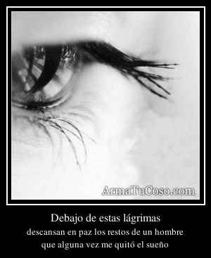Debajo de estas lágrimas