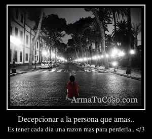 Decepcionar a la persona que amas..