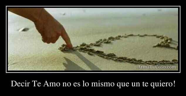 Decir Te Amo no es lo mismo que un te quiero!