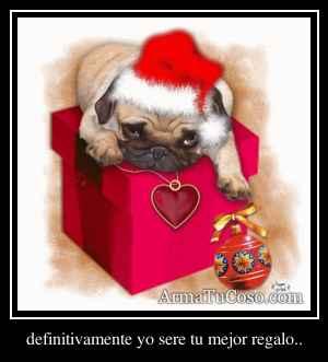 definitivamente yo sere tu mejor regalo..