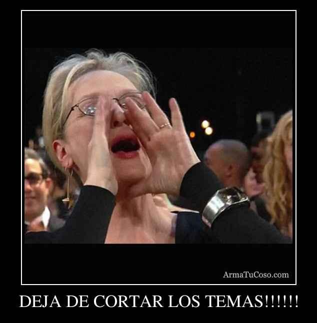 DEJA DE CORTAR LOS TEMAS!!!!!!