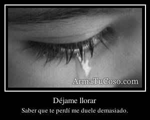 Déjame llorar