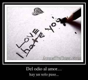 Del odio al amor....