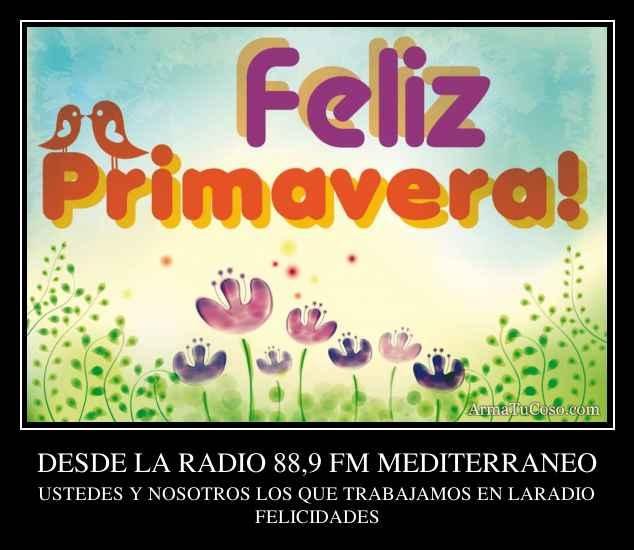 DESDE LA RADIO 88,9 FM MEDITERRANEO