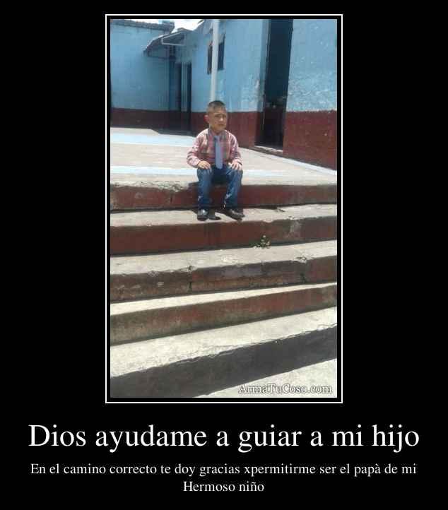 Dios ayudame a guiar a mi hijo