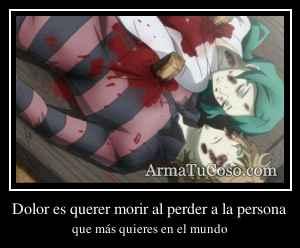 Dolor es querer morir al perder a la persona