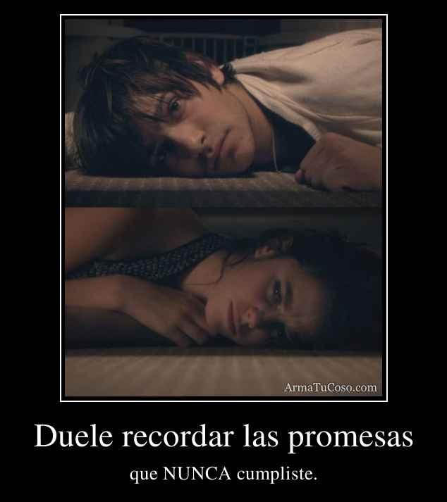 Duele recordar las promesas