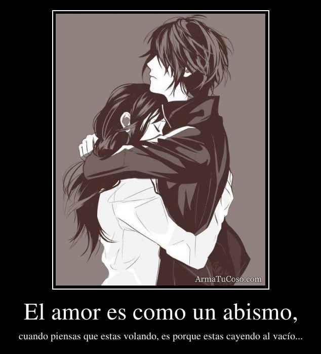 El amor es como un abismo,