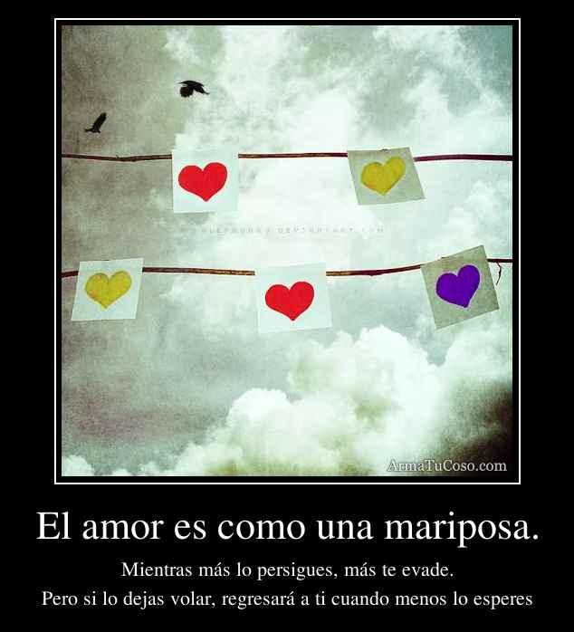 El amor es como una mariposa.