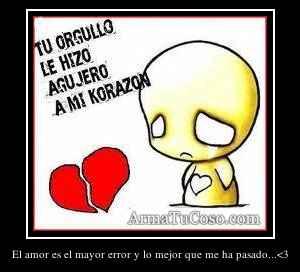 El amor es el mayor error y lo mejor que me ha pasado...<3
