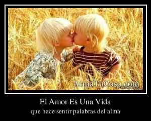 El Amor Es Una Vida