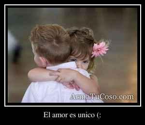 El amor es unico (: