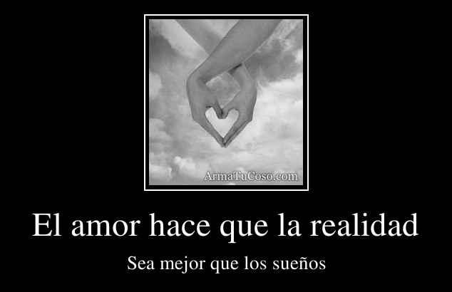 El amor hace que la realidad