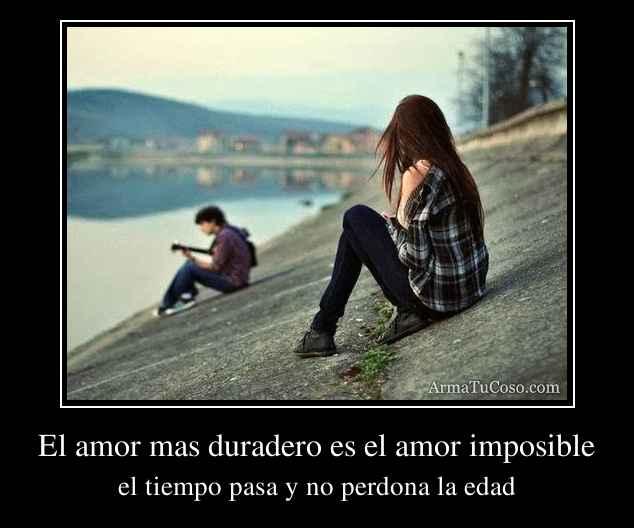 El amor mas duradero es el amor imposible