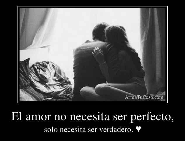 El amor no necesita ser perfecto,