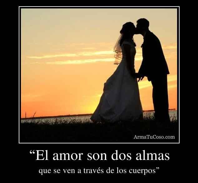 """""""El amor son dos almas"""
