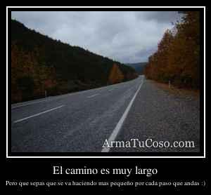 El camino es muy largo
