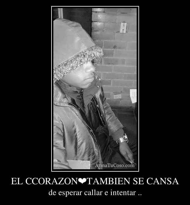 EL CCORAZON❤TAMBIEN SE CANSA