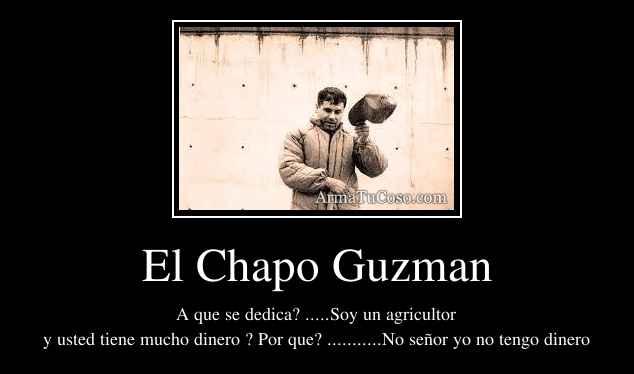 Chapo Guzman - Frases celebres, citas, mensajes y proverbios