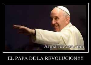 EL PAPA DE LA REVOLUCIÓN!!!!