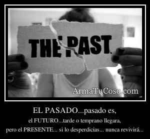 EL PASADO...pasado es,