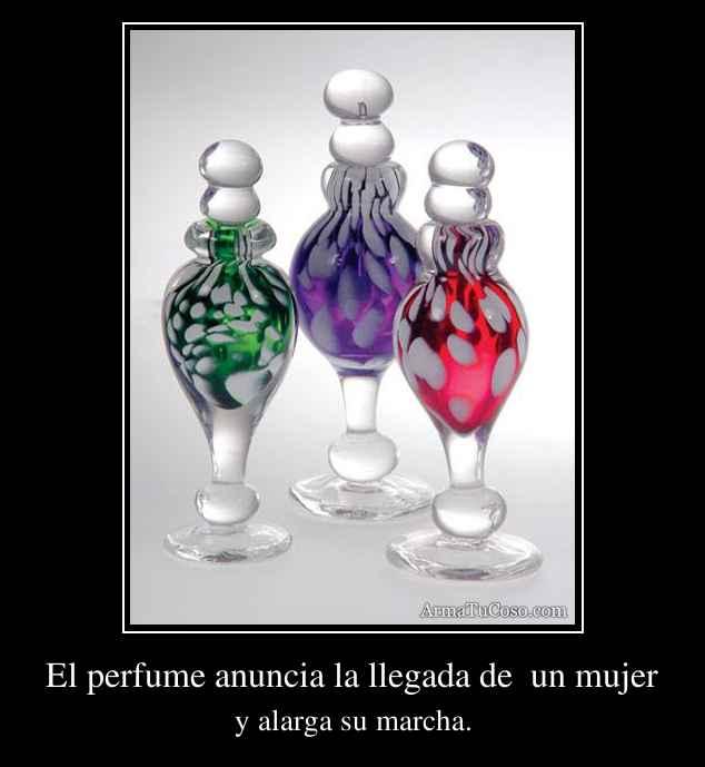 El perfume anuncia la llegada de  un mujer