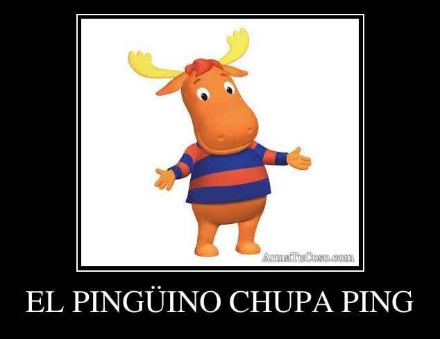 EL PINGÜINO CHUPA PING