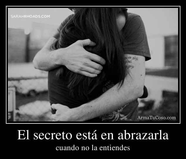 El secreto está en abrazarla