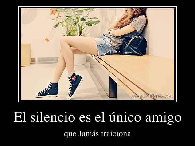 El silencio es el único amigo