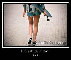 El Skate es lo mio .
