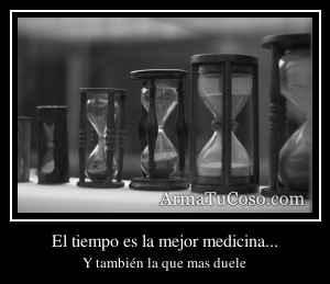 El tiempo es la mejor medicina...