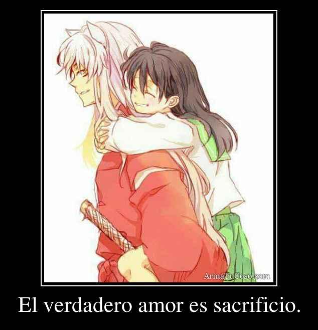 El verdadero amor es sacrificio.