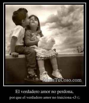 El verdadero amor no perdona,