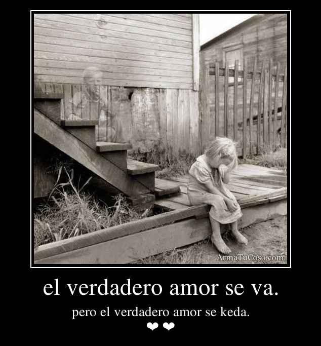 el verdadero amor se va.
